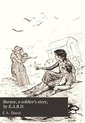 Barney  a soldier s story  by E A B D  PDF