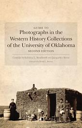 Guide to Photographs in the Western History Collections of the University of Oklahoma: Second Edition, Edition 2