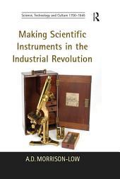 Making Scientific Instruments in the Industrial Revolution