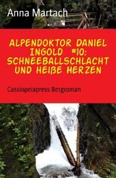 Alpendoktor Daniel Ingold #10: Schneeballschlacht und heiße Herzen: Cassiopeiapress Bergroman