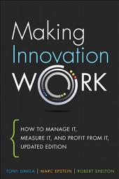 Making Innovation Work: How to Manage It, Measure It, and Profit from It, Updated Edition