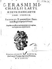Rerum danicorum libri undecim: in quibus necessaria variorum memoria et conservatio transmittitur ad posteritatem