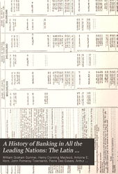 A History of Banking in All the Leading Nations: The Latin nations, by P. Des Essars; The banks of Alsace-Lorraine after the annexation, by A. Raffalovich; Canada, by B. E. Walker