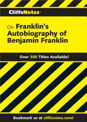 CliffsNotes on Franklin's The Autobiography of Benjamin Franklin