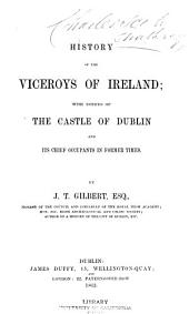 History of the Viceroys of Ireland: With Notices of the Castle of Dublin and Its Chief Occupants in Former Times