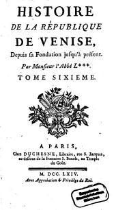 Histoire De La République De Venise: Depuis sa Fondation jusqu'à présent. 6