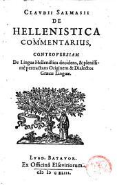 Claudii Salmasii De Hellenistica commentarius,: controversiam de lingua Hellenistica decidens, & plenissimè pertractans originem & dialectos Græcæ linguæ..