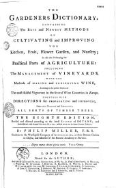 The Gardeners Dictionary: Containing the Best and Newest Methods of Cultivating and Improving the Kitchen, Fruit, Flower Garden, and Nursery; as Also for Performing the Practical Parts of Agriculture ...