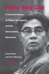 Philip Vera Cruz: A Personal History of Filipino Immigrants and the Farmworkers Movement, Edition 3