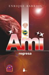 Ami, regresa.