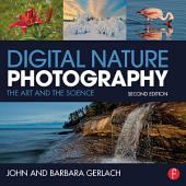 Digital Nature Photography: The Art and the Science, Edition 2