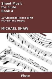 Flute: Sheet Music for Flute - Book 4: 10 Classical Pieces With Flute/Piano Duets