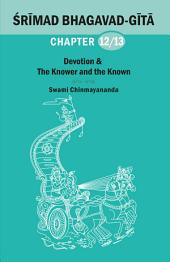 BHAGAVAD GITA CHAPTER 12&13: Devotion & The Knower and the Known