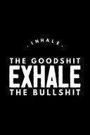 Inhale the Goodshit Exhale the Bullshit