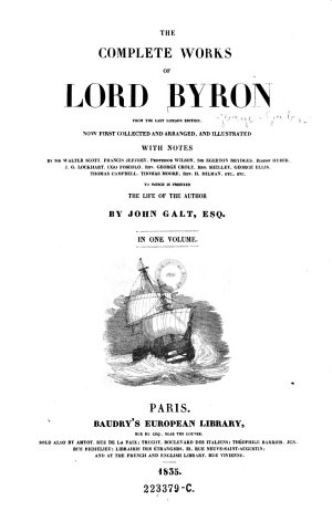 The Complete Works Of Lord Byron From The Last London Edition  Now First Collected An Arranged  And Illustrated With Notes By Sir Walter Scott     Rev  H  Milman  Etc  Etc  To Which Is Prefixed The Life Of The Author By John Galt