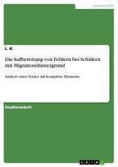Die Aufbereitung von Fehlern bei Schülern mit Migrationshintergrund: Analyse eines Textes auf komplexe Elemente