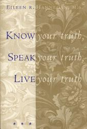 Know Your Truth, Speak Your Truth, Live Your Truth