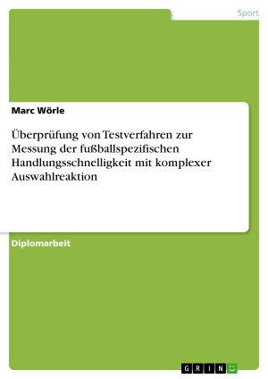 berpr  fung von Testverfahren zur Messung der fu  ballspezifischen Handlungsschnelligkeit mit komplexer Auswahlreaktion PDF