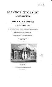 Iōannou Stobaiou Anthologion: Ioannis Stobæi Florilegium, Volume 4