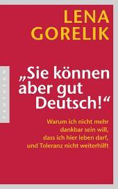 """""""Sie können aber gut Deutsch!"""": Warum ich nicht mehr dankbar sein will, dass ich hier leben darf, und Toleranz nicht weiterhilft"""