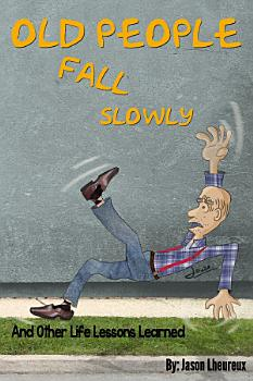 Old People Fall Slowly  And Other Life Lessons Learned PDF