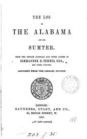 The Log of the Alabama and the Sumter: From the Private Journals and Other Papers of Commander R. Semmes, C.S.N., and Other Officers