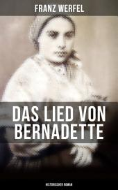 Das Lied von Bernadette (Historischer Roman): Das Wunder der Bernadette Soubirous von Lourdes - Bekannteste Heiligengeschichte des 20. Jahrhunderts