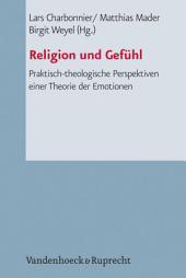 Religion und Gefühl: Praktisch-theologische Perspektiven einer Theorie der Emotionen