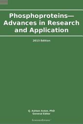 Phosphoproteins—Advances in Research and Application: 2013 Edition