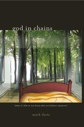 God In Chains: What It's Like To Not Know What You Believe Anymore