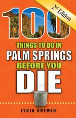 100 Things to Do in Palm Springs Before You Die, Second Edition