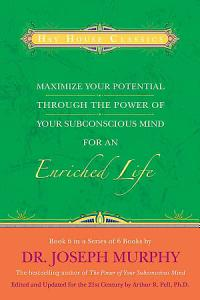 Maximize Your Potential Through the Power of Your Subconscious Mind for an Enriched Life PDF