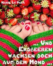 Und Erdbeeren wachsen doch auf dem Mond PDF
