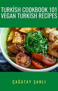 Turkish Cookbook 101 Vegan Turkish Recipes PDF