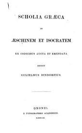 Scholia graeca in Aeschinem et Isocratem: Ex codicibus aucta et emendata edidit Gulielmus Dindorfius