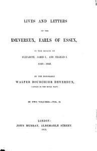 Lives and Letters of the Devereux  Earls of Essex  in the Reigns of Elizabeth  James I   and Charles I  1540   1646 PDF