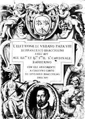 L'elettione di Vrbano papa VIII. con gli argomenti a ciascuno canto di Giuliano Bracciolini dell'Api. (Con un Discorso di Giulio Rospigliosi sopra l'Elettione etc. poema di F. Bracciolini.)