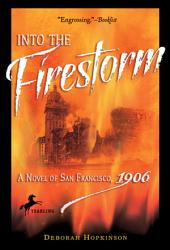 Into The Firestorm A Novel Of San Francisco 1906 Book PDF