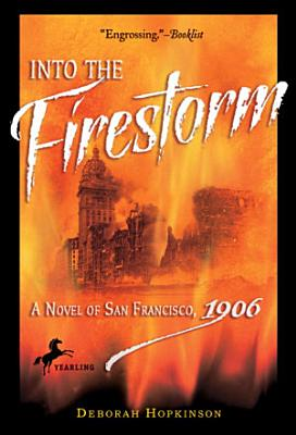 Into the Firestorm  A Novel of San Francisco  1906