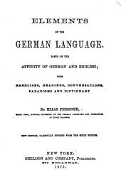 Elements of the German Language: Based on the Affinity of German and English : with Exercises, Readings, Conversations, Paradigms and Dictionary