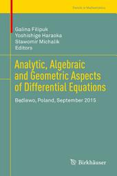 Analytic, Algebraic and Geometric Aspects of Differential Equations: Będlewo, Poland, September 2015