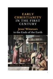 EARLY CHRISTIANITY IN THE FIRST CENTURY: Jesus' Witnesses to the Ends of the Earth