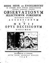 Herm. Henr. ab Engelbrecht ... Observationvm selectiorvm forensivm maximam partem accessionvm ad Mevii opvs decisionvm specimen: Volumes 1-3