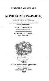 Histoire Générale de Napoléon Bonaparte: De Sa Vie Privée Et Publique, Volume 3
