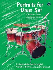 "Portraits for Drum Set: 12 Classic Etudes from the Original ""Portraits in Rhythm"" Rearranged for Drum Set"