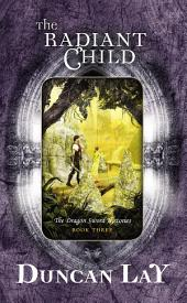 The Radiant Child: The Dragon Sword Histories