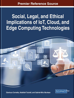 Social, Legal, and Ethical Implications of IoT, Cloud, and Edge Computing Technologies