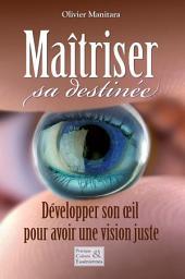 Maîtriser sa destinée: Développer son œil pour avoir une vision juste