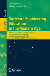 Software Engineering Education in the Modern Age: Software Education and Training Sessions at the International Conference, on Software Engineering, ICSE 2005, St. Louis, MO, USA, May 15-21, 2005, Revised Lectures