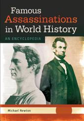 Famous Assassinations in World History: An Encyclopedia [2 volumes]
